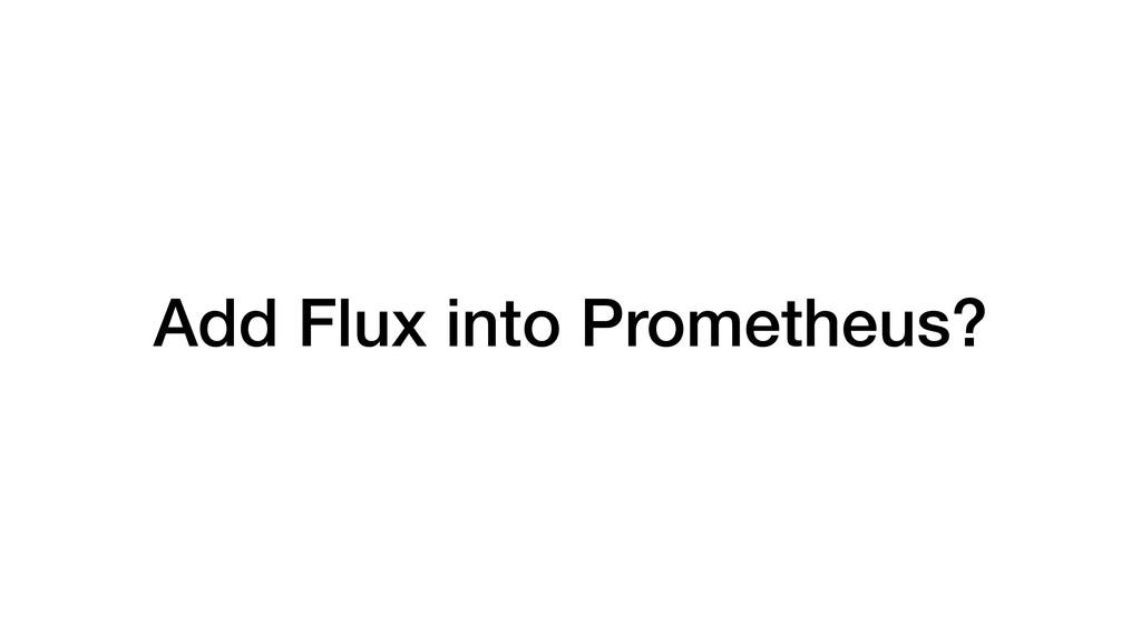 Add Flux into Prometheus?