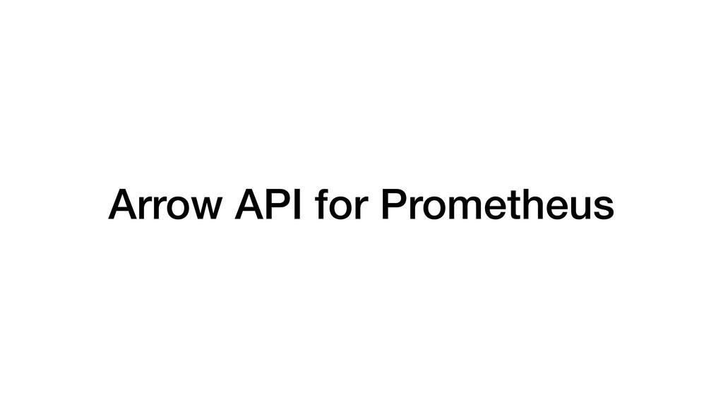 Arrow API for Prometheus