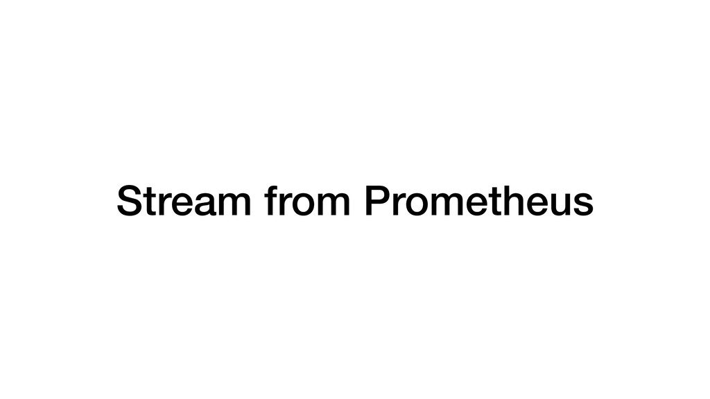 Stream from Prometheus