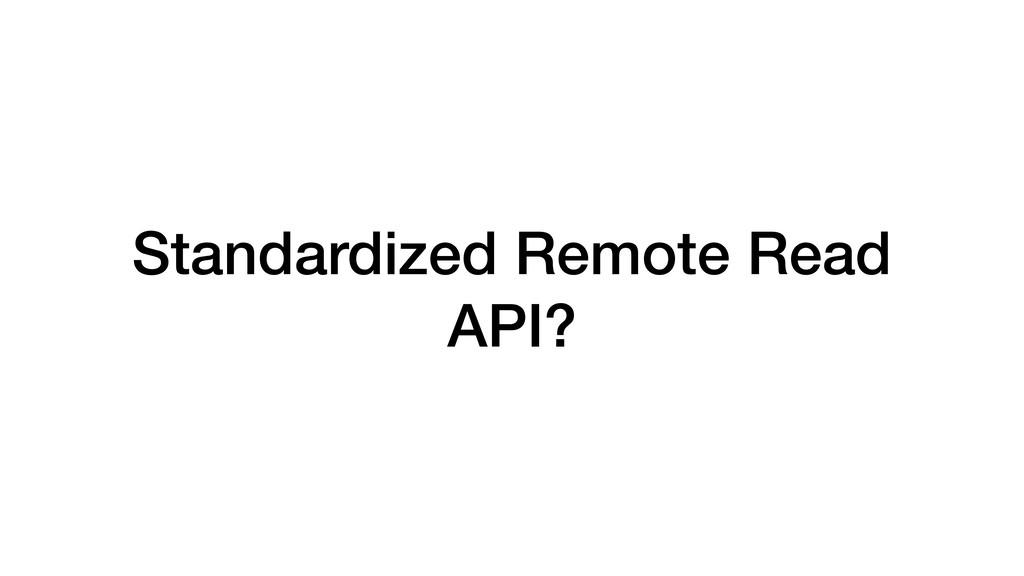 Standardized Remote Read API?