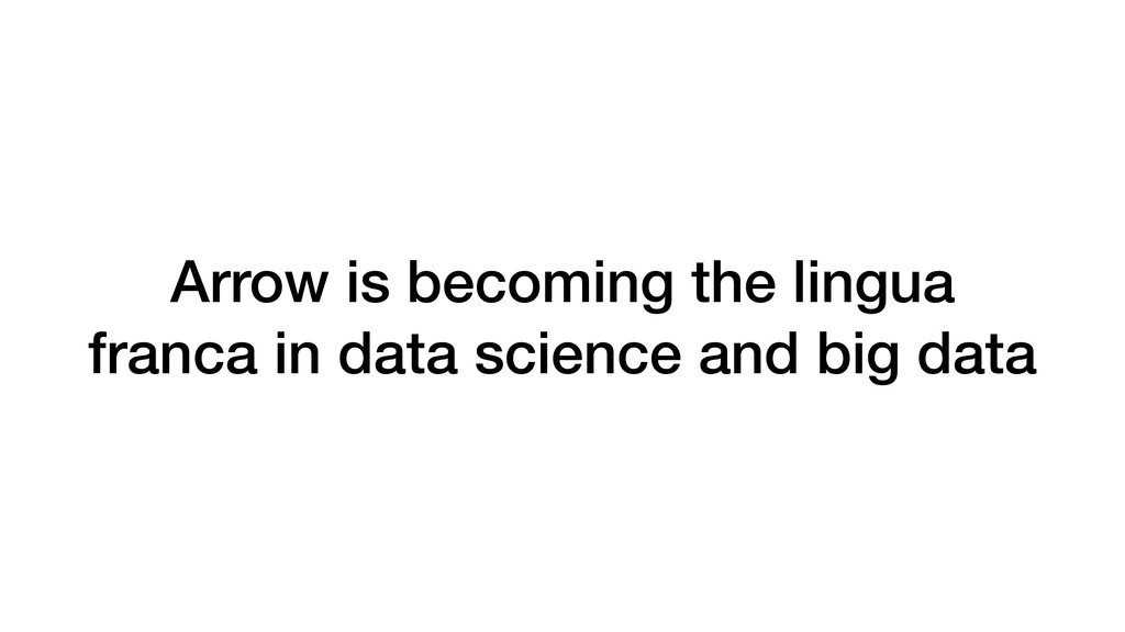 Arrow is becoming the lingua franca in data sci...