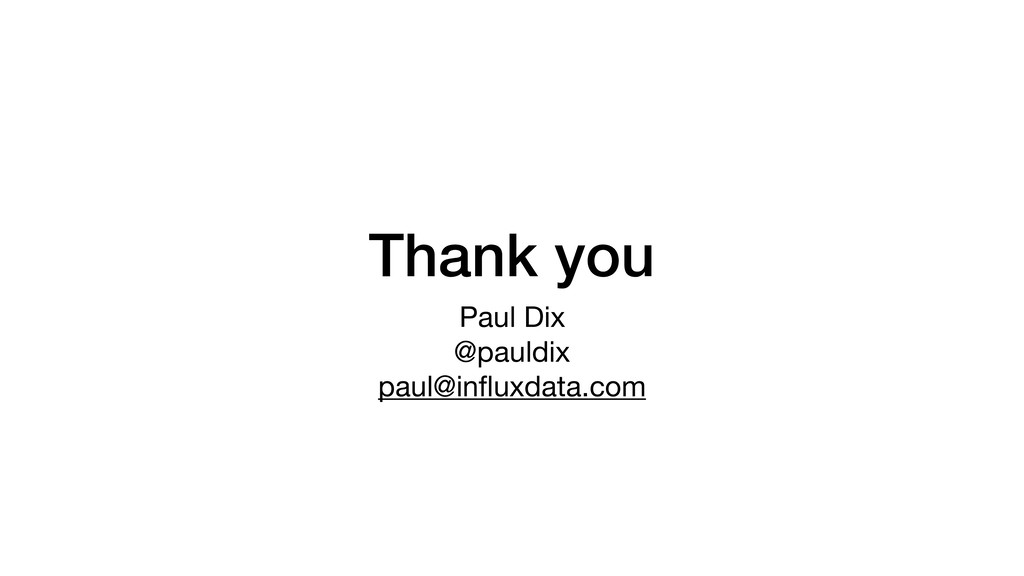 Thank you Paul Dix  @pauldix  paul@influxdata.com