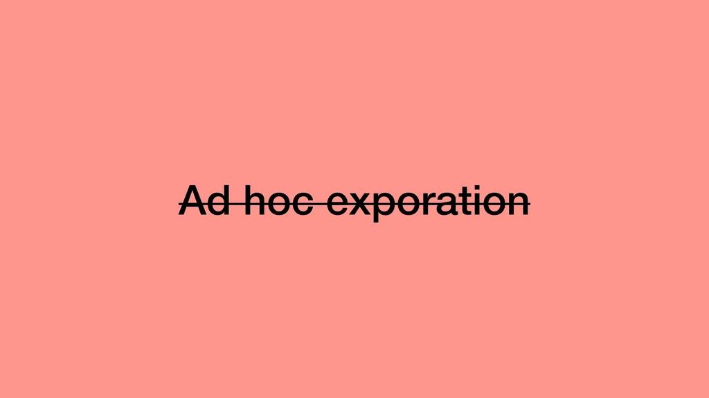 Ad hoc exporation