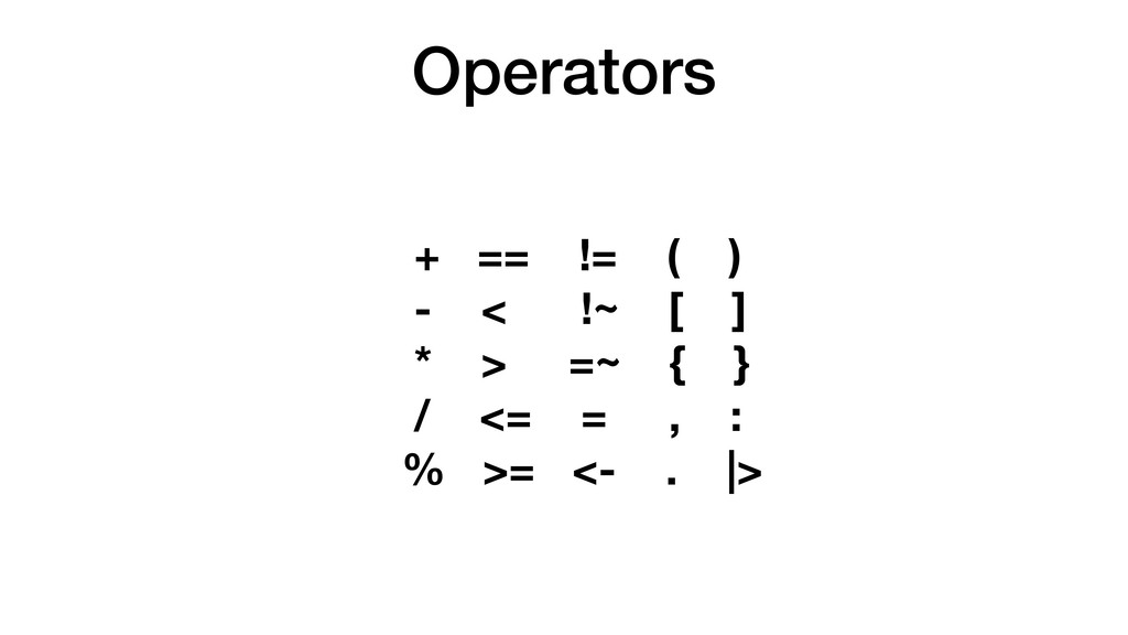 Operators + == != ( ) - < !~ [ ] * > =~ { } / <...