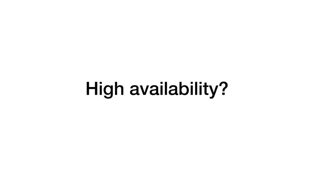 High availability?