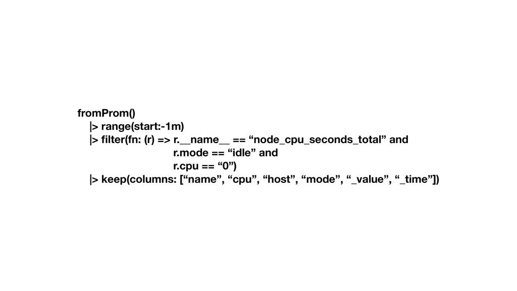 fromProm() |> range(start:-1m) |> filter(fn: (r)...