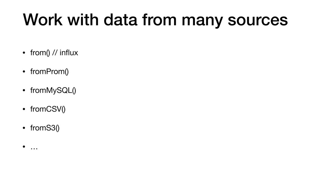 Work with data from many sources • from() // in...