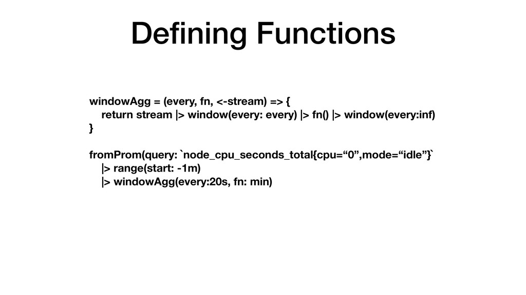 Defining Functions windowAgg = (every, fn, <-str...