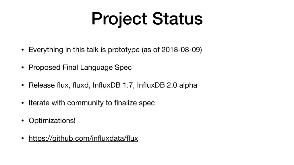 Project Status • Everything in this talk is pro...