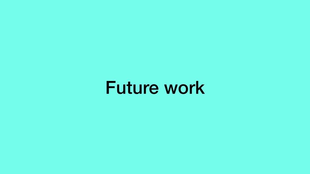 Future work