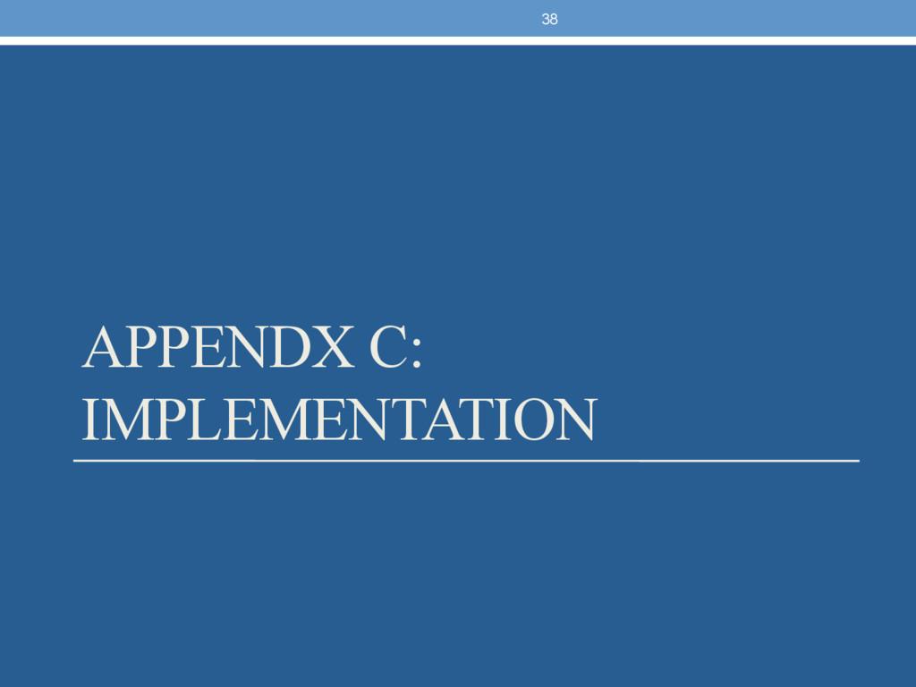 APPENDX C: IMPLEMENTATION 38