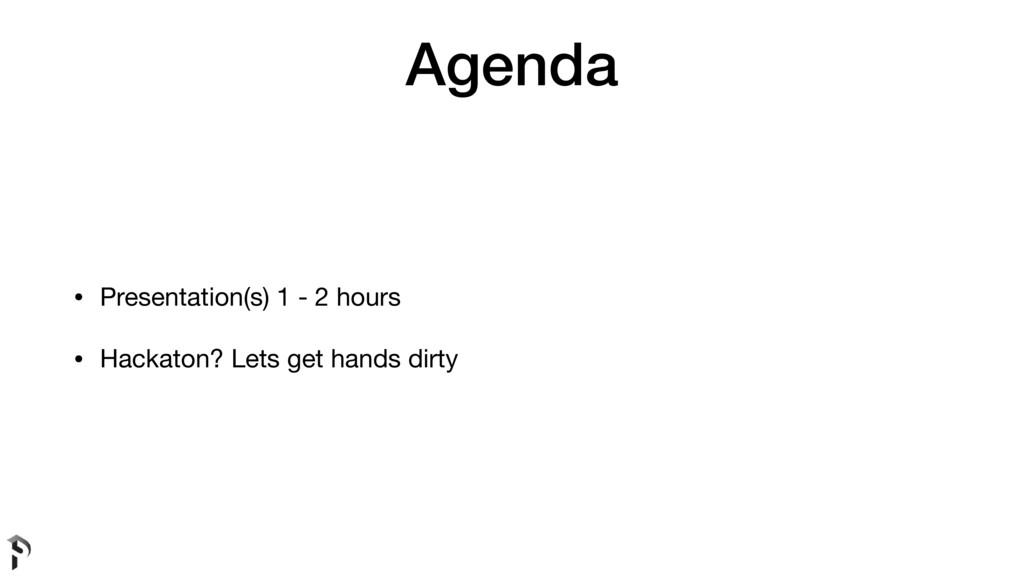Agenda • Presentation(s) 1 - 2 hours  • Hackato...