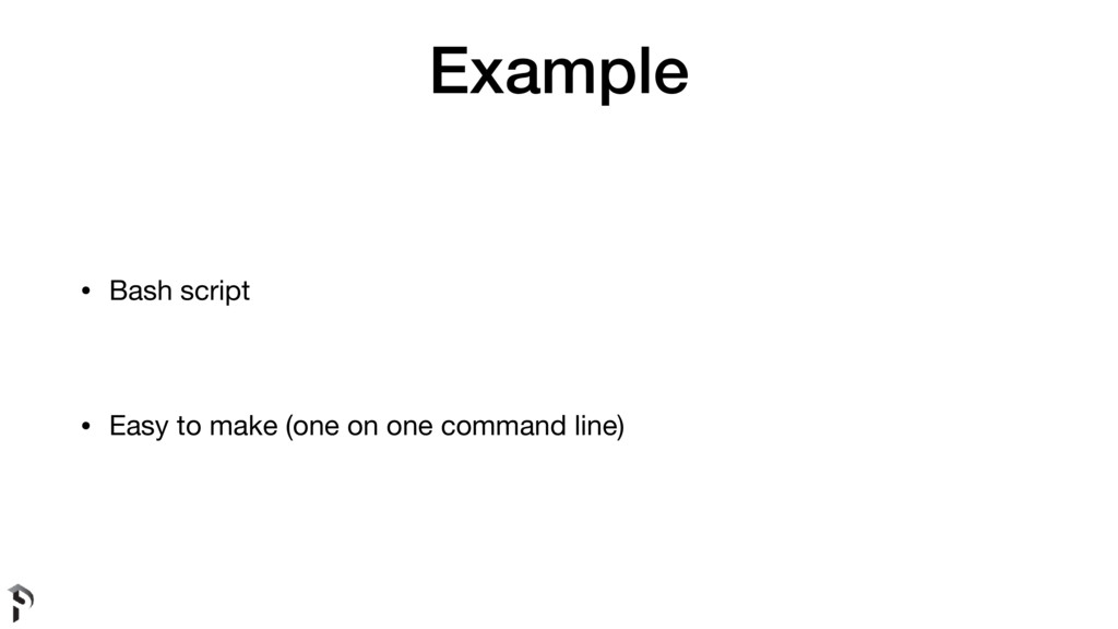 Example • Bash script  • Easy to make (one on o...