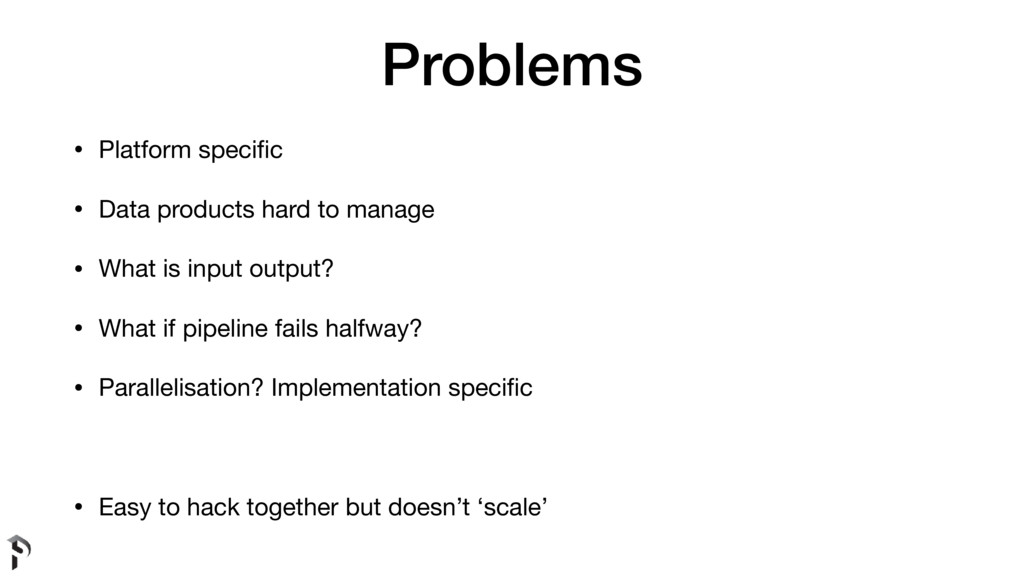 Problems • Platform specific  • Data products ha...