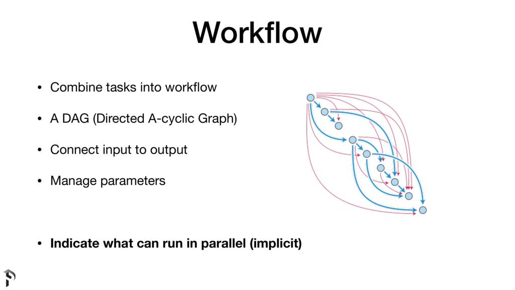 Workflow • Combine tasks into workflow  • A DAG (...