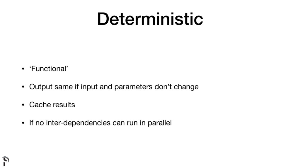 Deterministic • 'Functional'  • Output same if ...