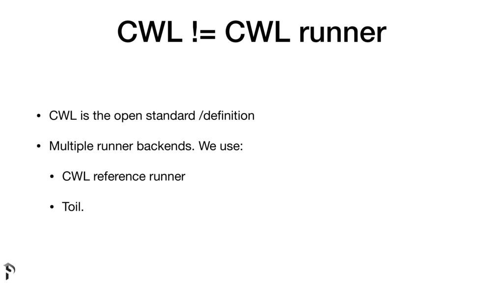 CWL != CWL runner • CWL is the open standard /d...
