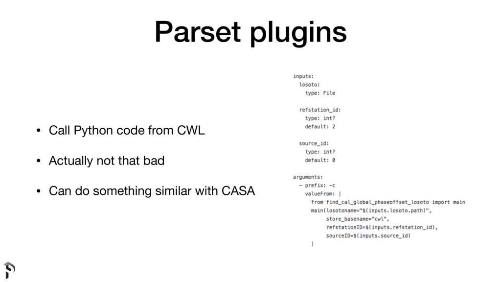 Parset plugins • Call Python code from CWL  • A...
