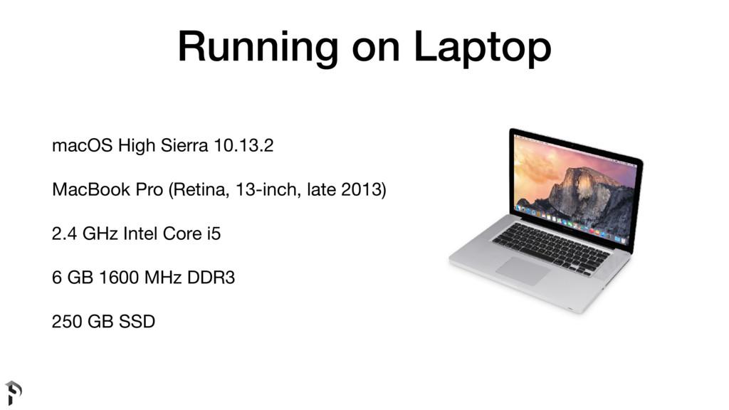 Running on Laptop macOS High Sierra 10.13.2  Ma...