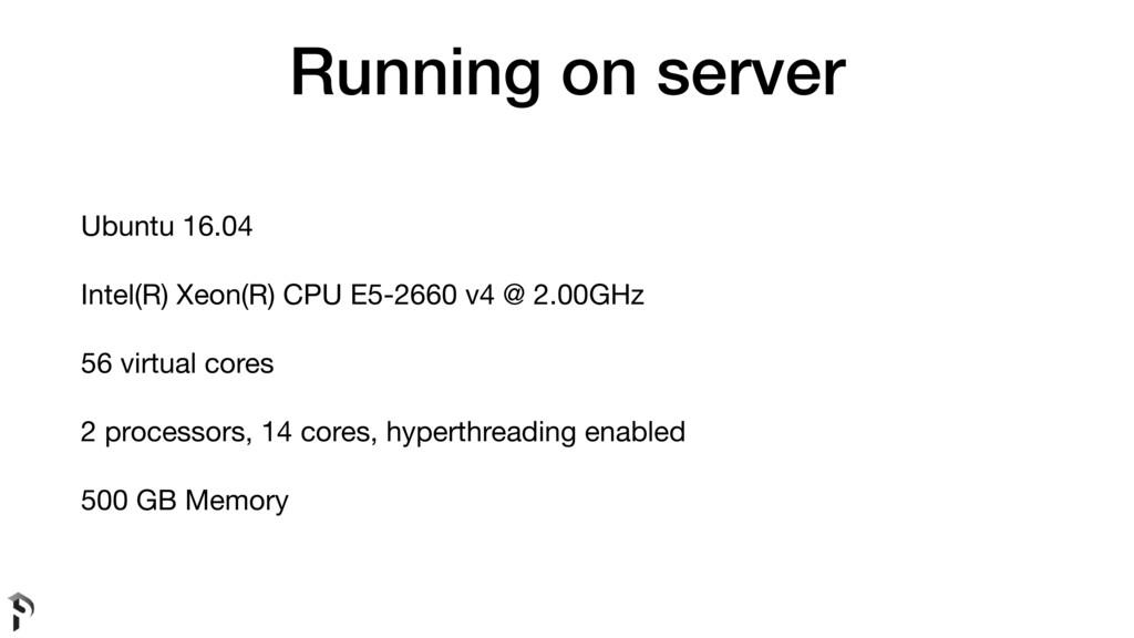 Running on server Ubuntu 16.04  Intel(R) Xeon(R...