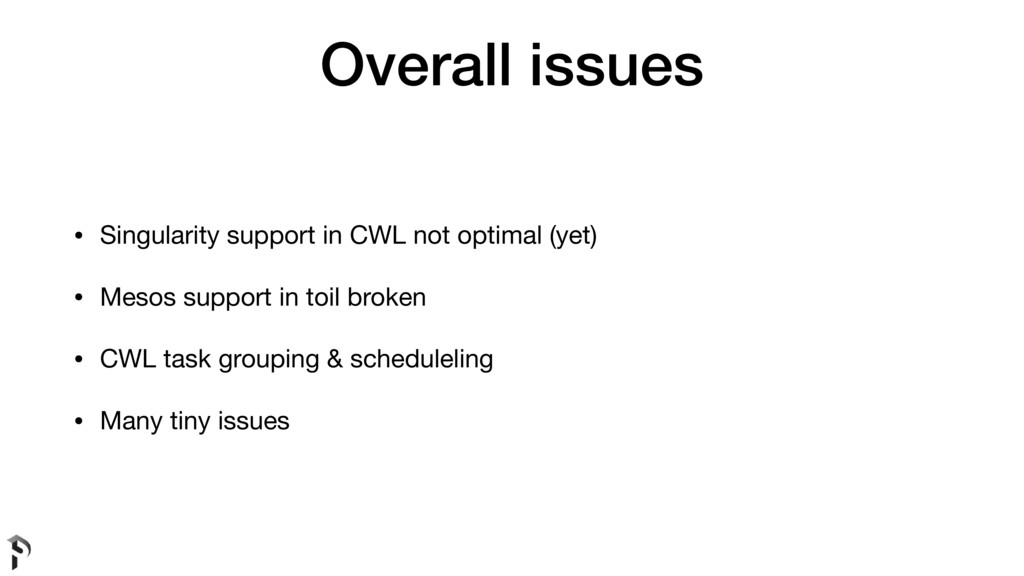 Overall issues • Singularity support in CWL not...