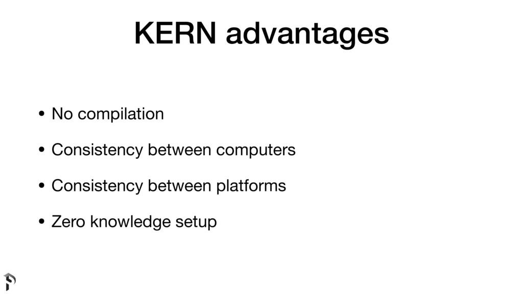 KERN advantages • No compilation  • Consistency...
