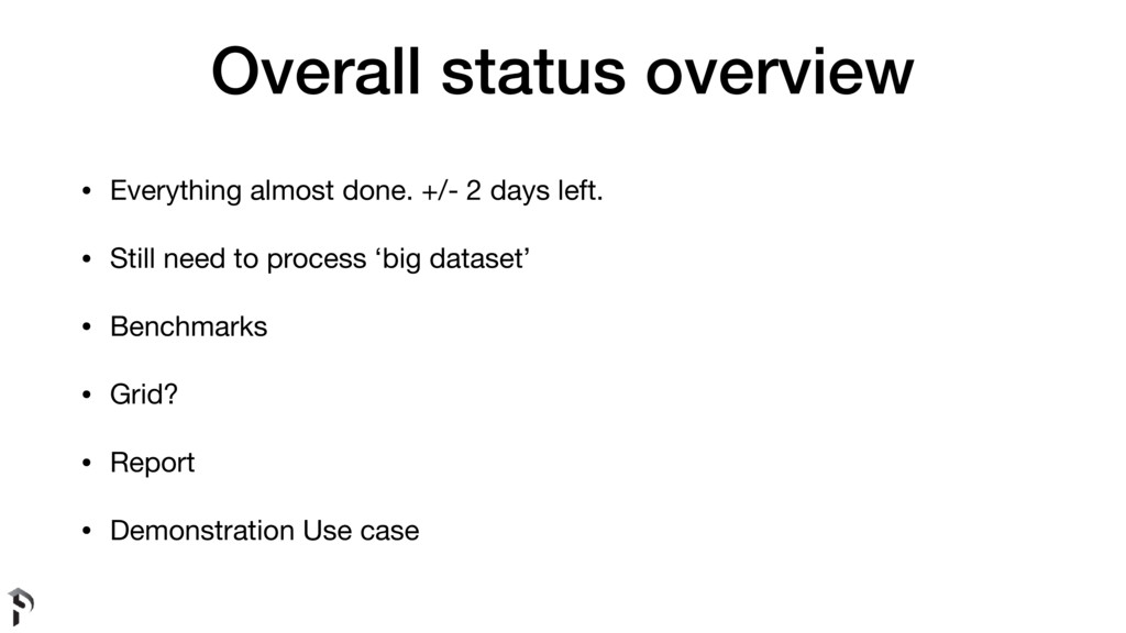 Overall status overview • Everything almost don...