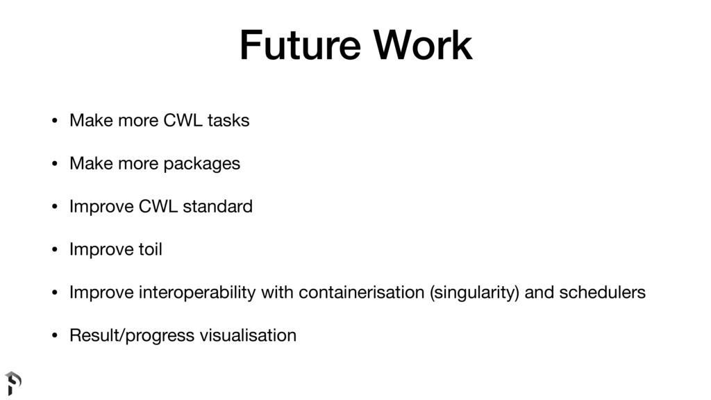 Future Work • Make more CWL tasks  • Make more ...