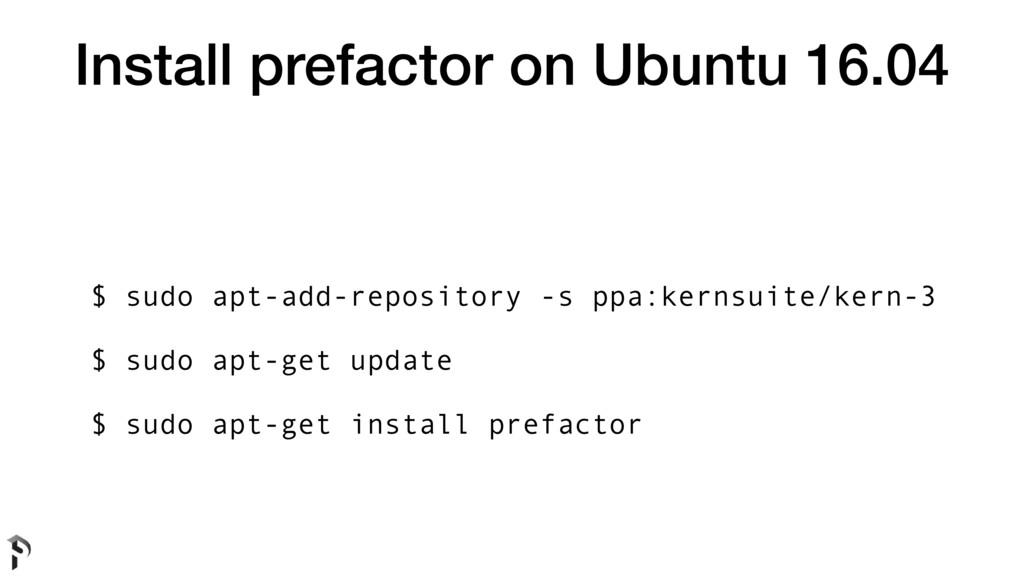 Install prefactor on Ubuntu 16.04 $ sudo apt-ad...