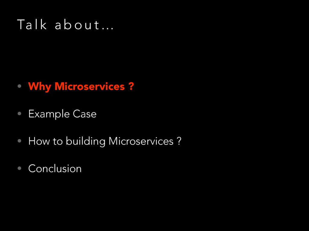 Ta l k a b o u t … • Why Microservices ? • Exam...