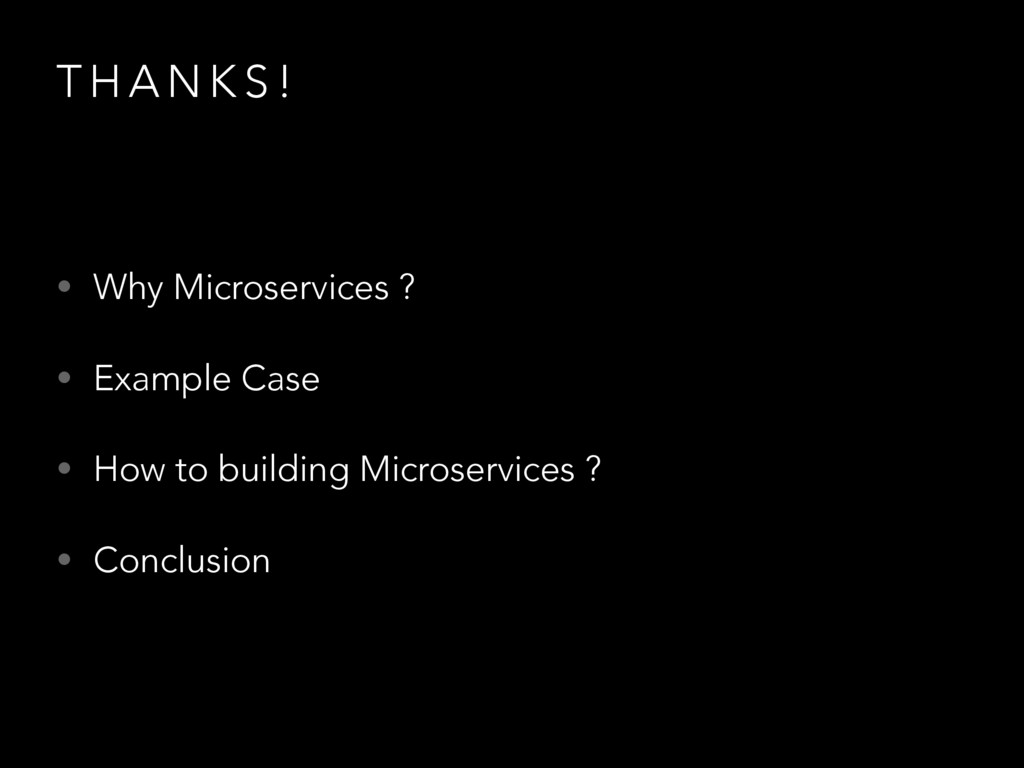 T H A N K S ! • Why Microservices ? • Example C...