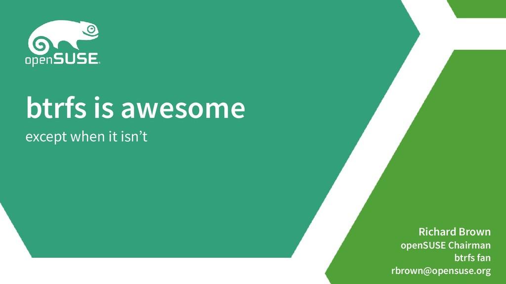 Richard Brown openSUSE Chairman btrfs fan rbrow...