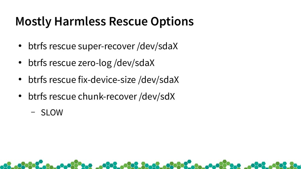 Mostly Harmless Rescue Options ● btrfs rescue s...