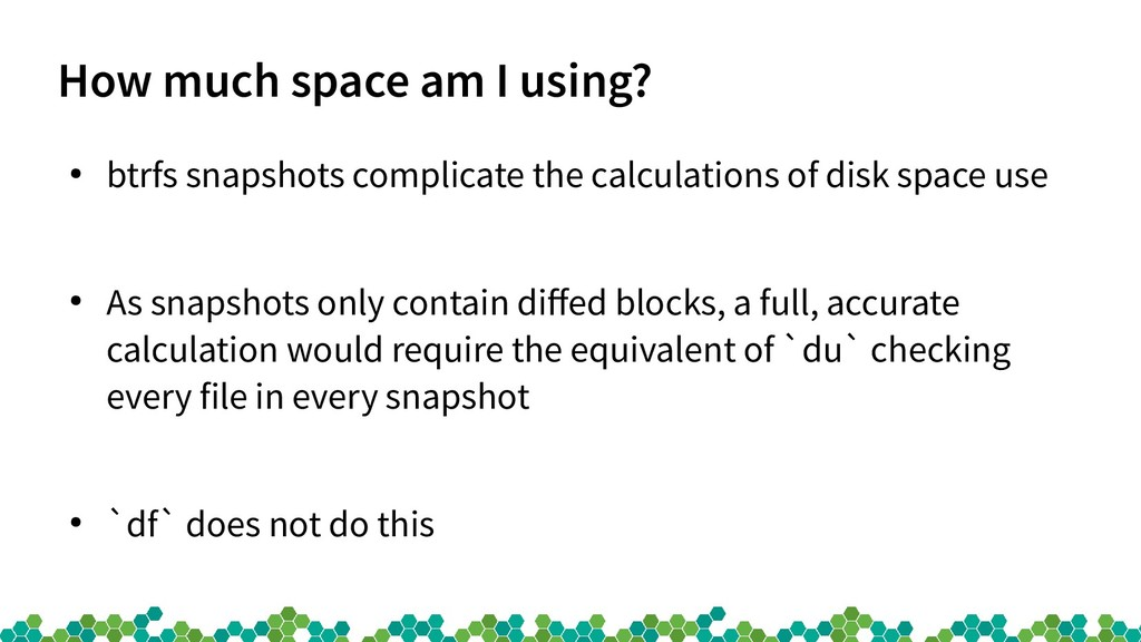 How much space am I using? ● btrfs snapshots co...