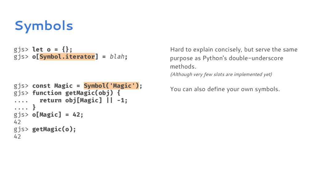 Symbols gjs> let o = {}; gjs> o[Symbol.iterator...