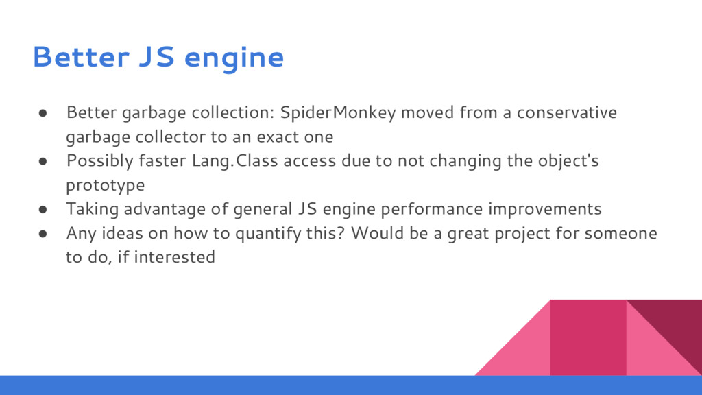 Better JS engine ● Better garbage collection: S...