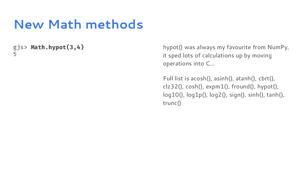 New Math methods gjs> Math.hypot(3,4) 5 hypot()...