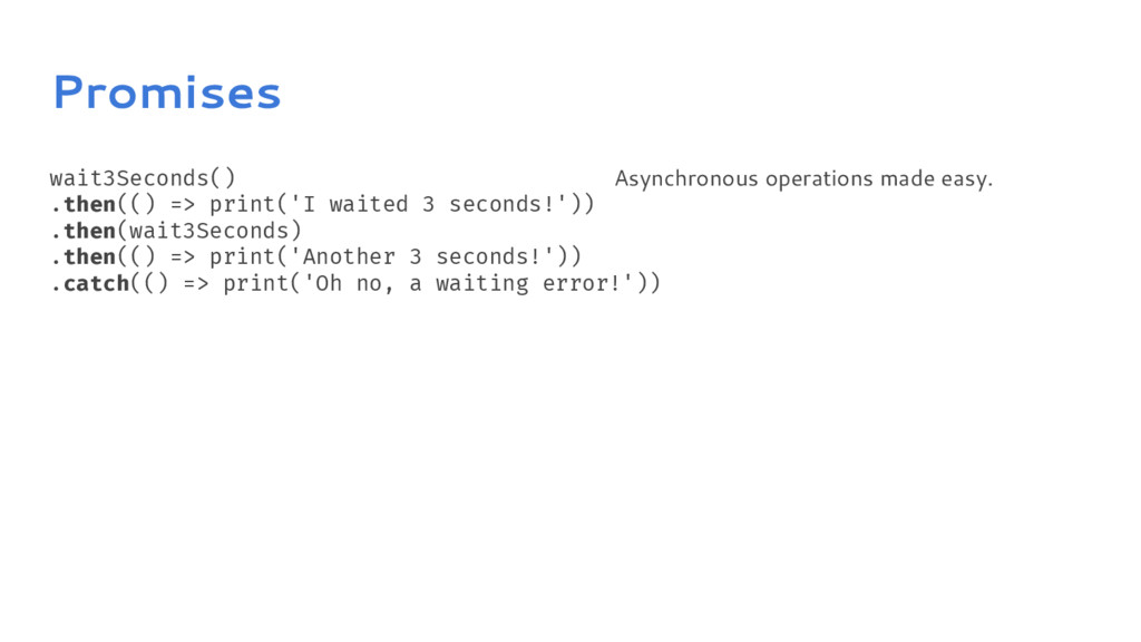 Promises wait3Seconds() .then(() => print('I wa...