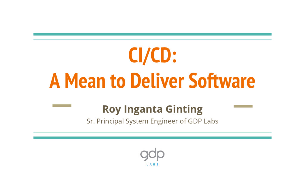 CI/CD: A Mean to Deliver Software Roy Inganta G...