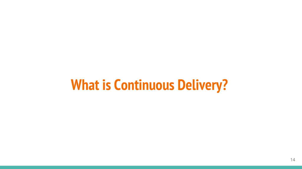 14 What is Continuous Delivery?