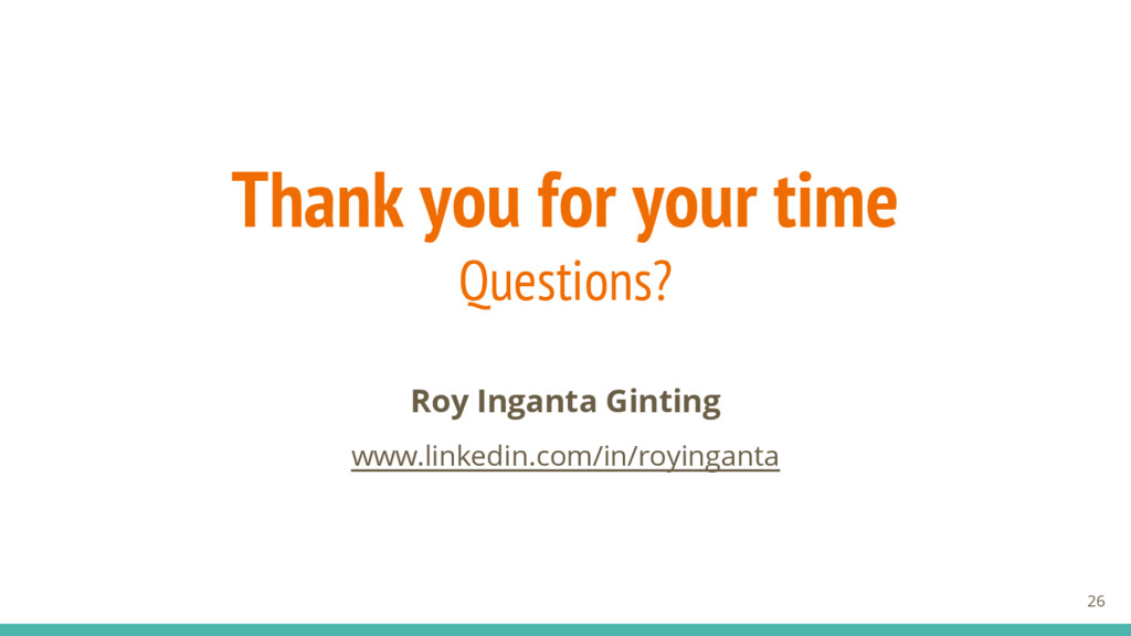 Thank you for your time Questions? Roy Inganta ...