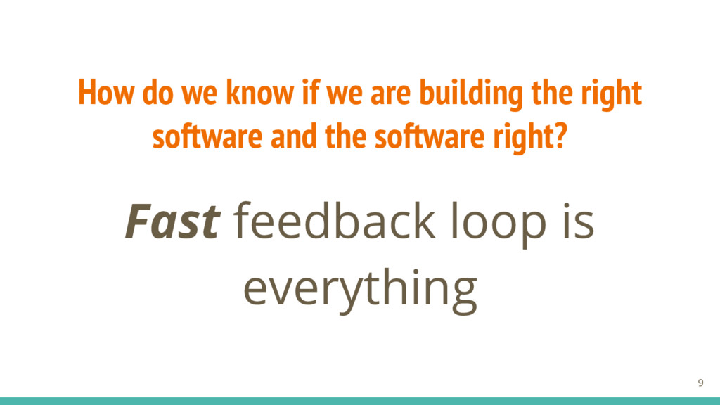Fast feedback loop is everything 9 How do we kn...