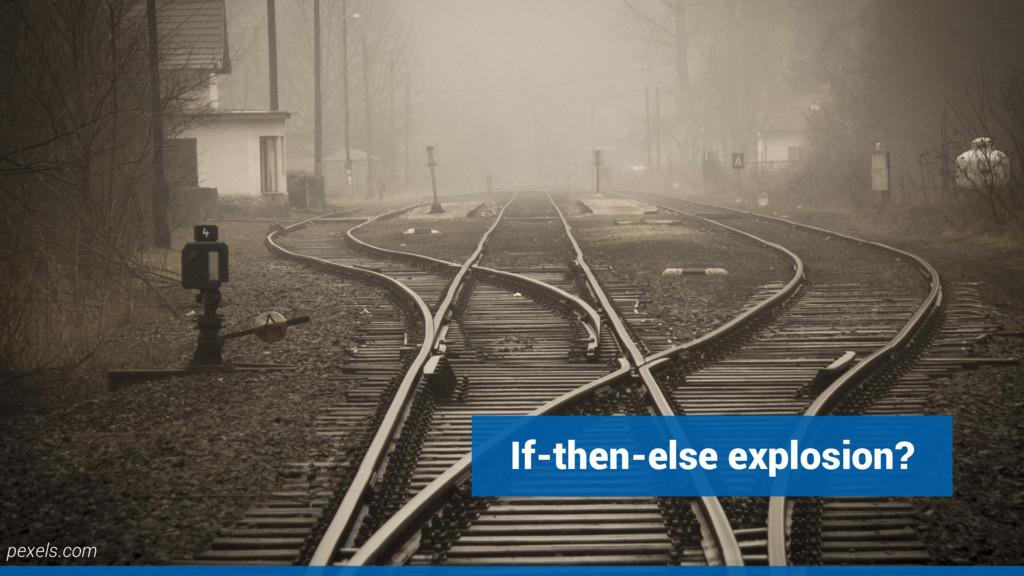 If-then-else explosion? pexels.com