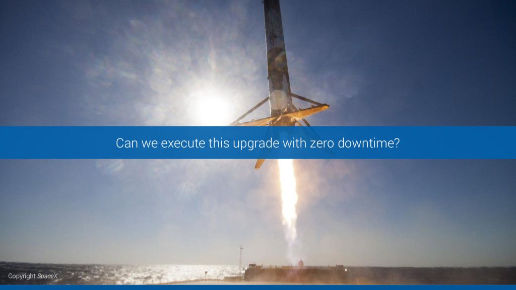 Can we execute this upgrade with zero downtime?...