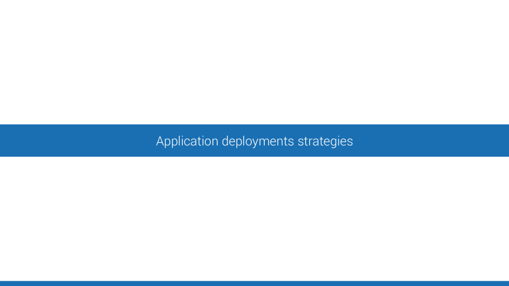 Application deployments strategies