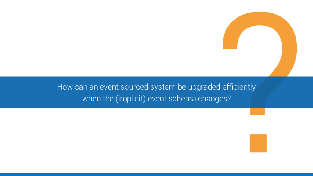 How can an event sourced system be upgraded eff...