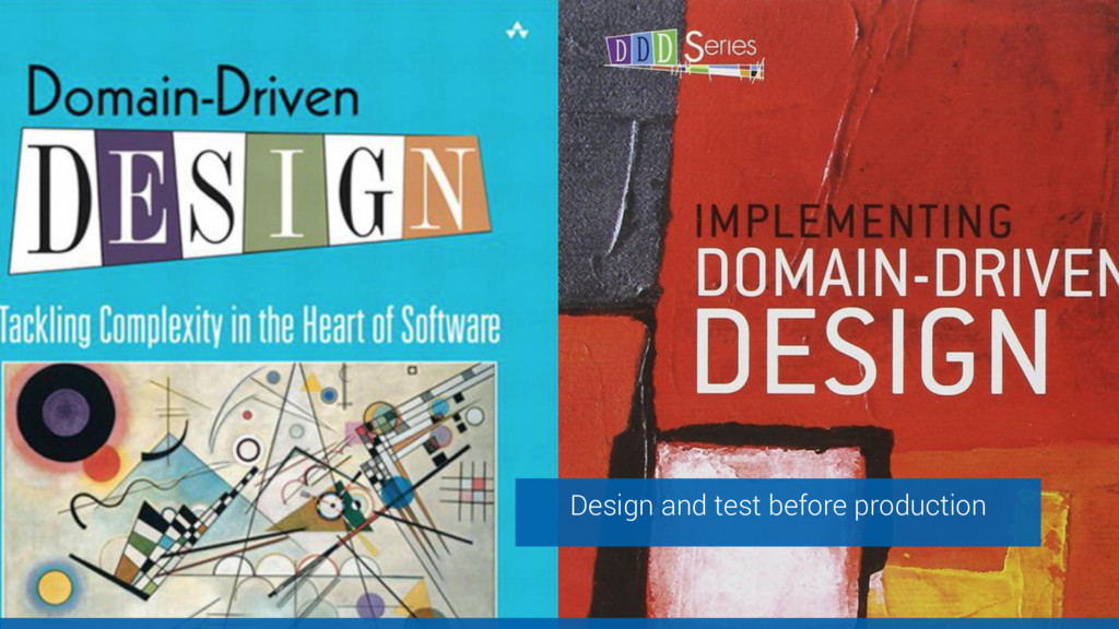 Domain design helps Design and test before prod...