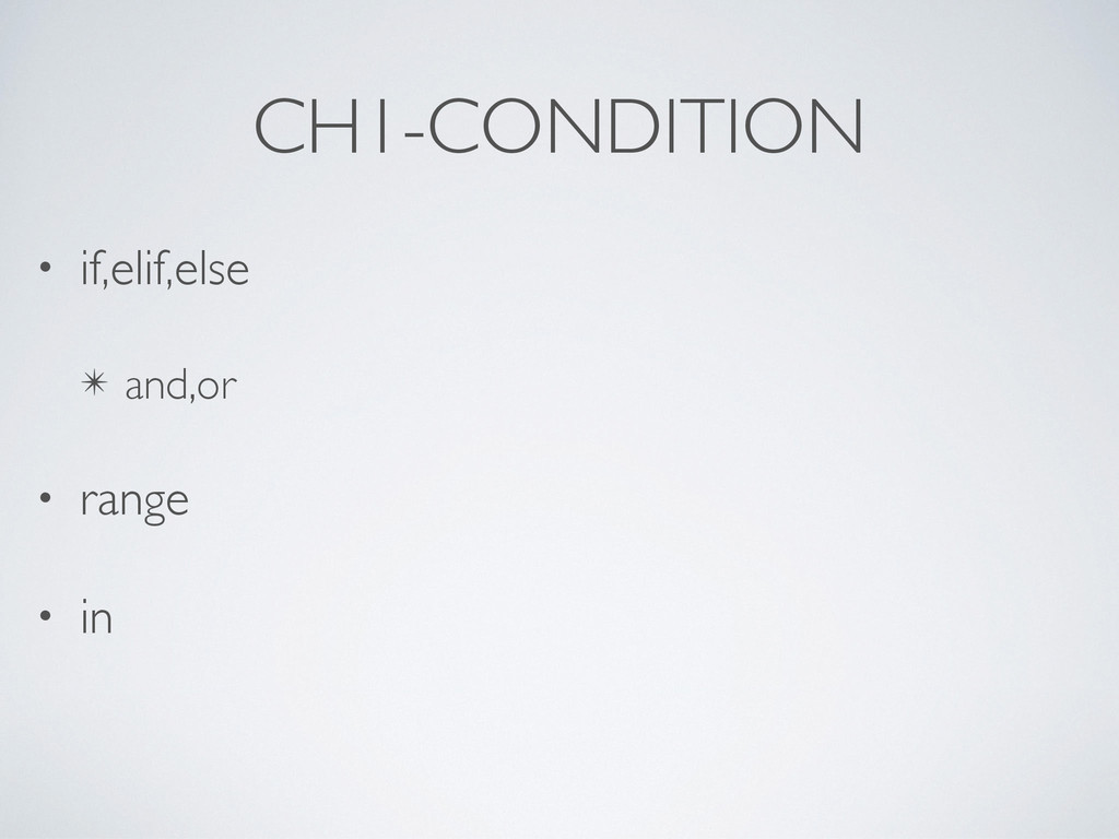 CH1-CONDITION • if,elif,else! ✴ and,or! • range...
