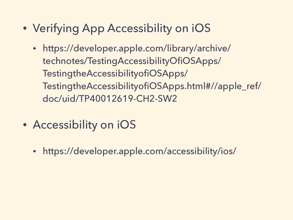 • Verifying App Accessibility on iOS • https://...