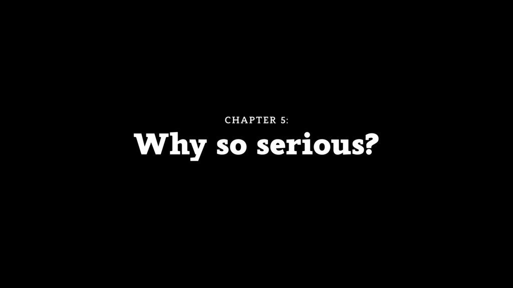 Why so serious? CHAPTER 5: